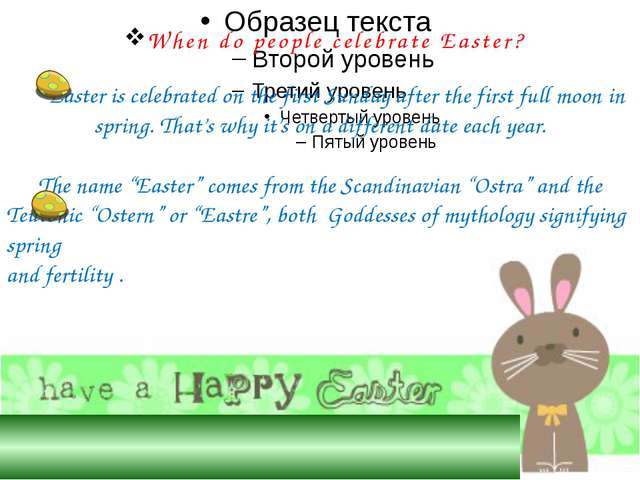 Easter is celebrated on the first Sunday after the first full moon in sprin...