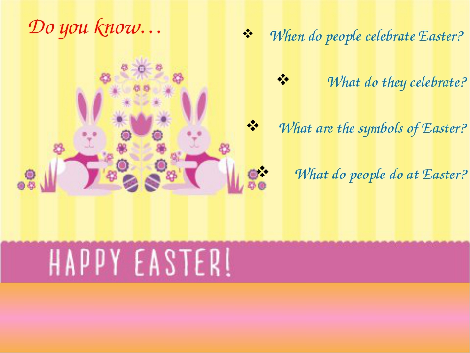 Do you know… When do people celebrate Easter? What do they celebrate? What ar...