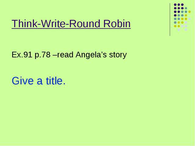 Think-Write-Round Robin Ex.91 p.78 –read Angela's story Give a title.