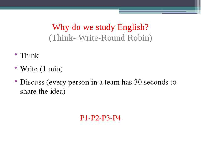 Why do we study English? (Think- Write-Round Robin) Think Write (1 min) Discu...