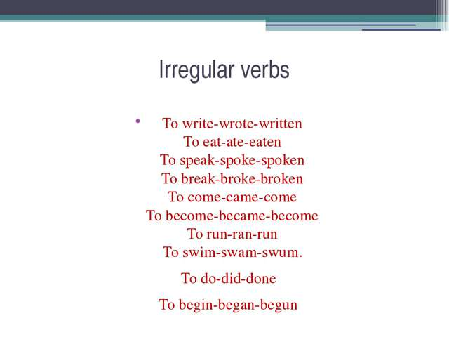 Irregular verbs To write-wrote-written To eat-ate-eaten To speak-spoke-spoken...