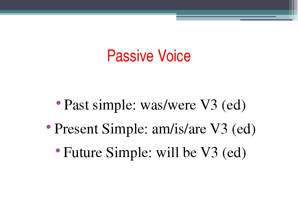 Passive Voice Past simple: was/were V3 (ed) Present Simple: am/is/are V3 (ed)...