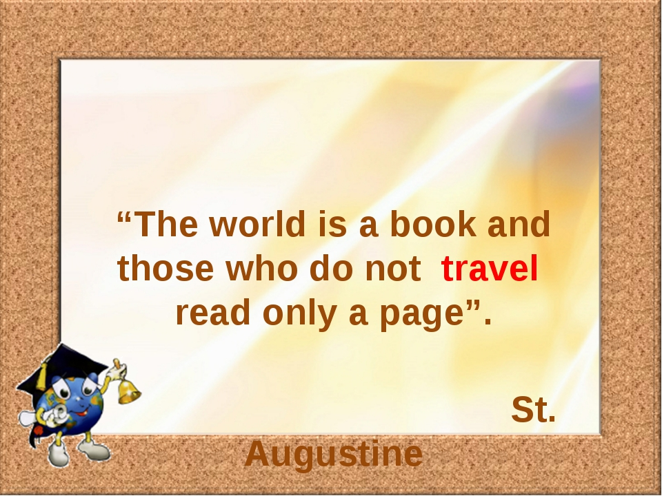 """The world is a book and those who do not travel read only a page"". St. Augus..."