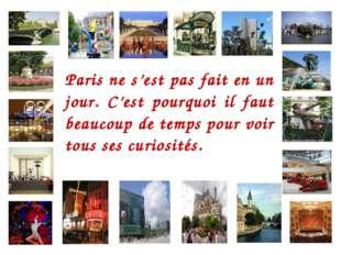 Paris ne s'est pas fait en un jour. C'est pourquoi il faut beaucoup de temps