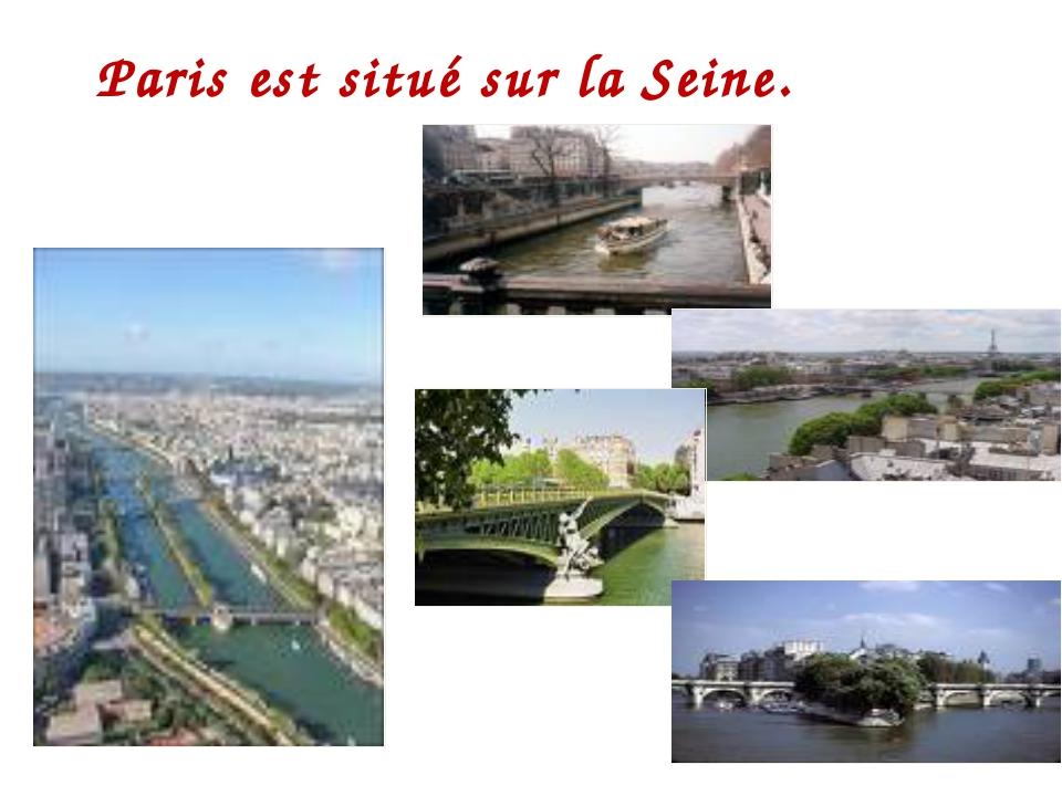 Paris est situé sur la Seine. st situé sur la Seine.