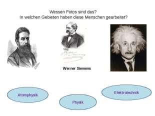 Aufgabe 3. Werner Siemens Wilhelm Conrad Röntgen Albert Einstein Wessen Fotos