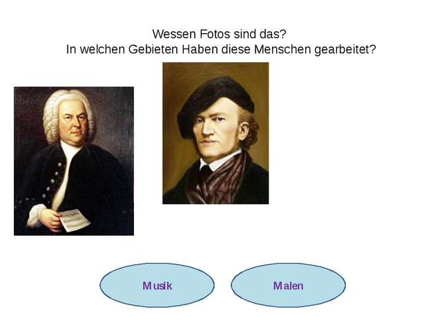 Aufgabe 3. Johann Sebastian Bach Richard Wagner Wessen Fotos sind das? In wel...