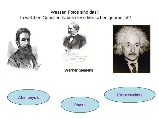 Aufgabe 3. Werner Siemens Wilhelm Conrad Röntgen Albert Einstein Wessen Fotos...
