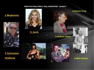 1.Madonna 2.Jack Nicolson 3.Sylvester Stallone 4.Steven King 5.Sharon Stone