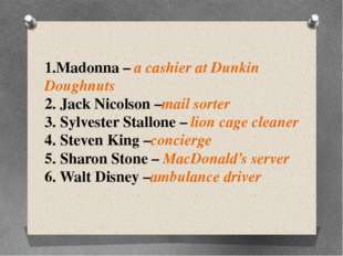1.Madonna – a cashier at Dunkin Doughnuts 2. Jack Nicolson –mail sorter 3. Sy
