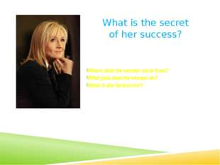 What is the secret of her success? Where does the woman come from? What jobs