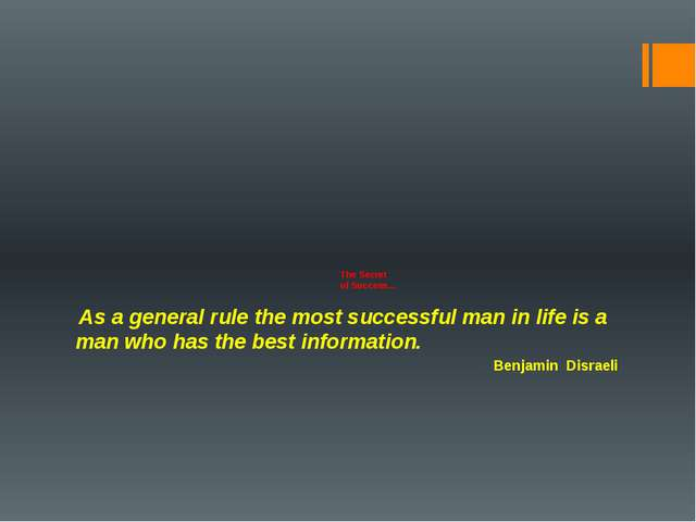 The Secret of Success… As a general rule the most successful man in life is...