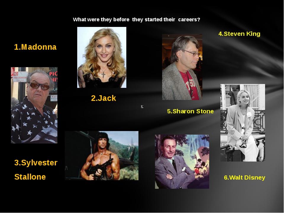 1.Madonna 2.Jack Nicolson 3.Sylvester Stallone 4.Steven King 5.Sharon Stone...