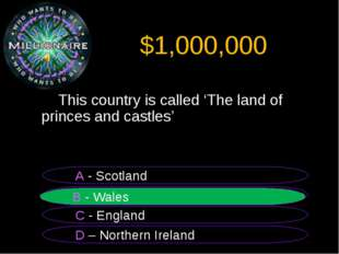 $1,000,000 This country is called 'The land of princes and castles' B - Wale