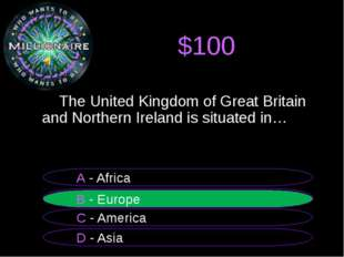 $100 The United Kingdom of Great Britain and Northern Ireland is situated in