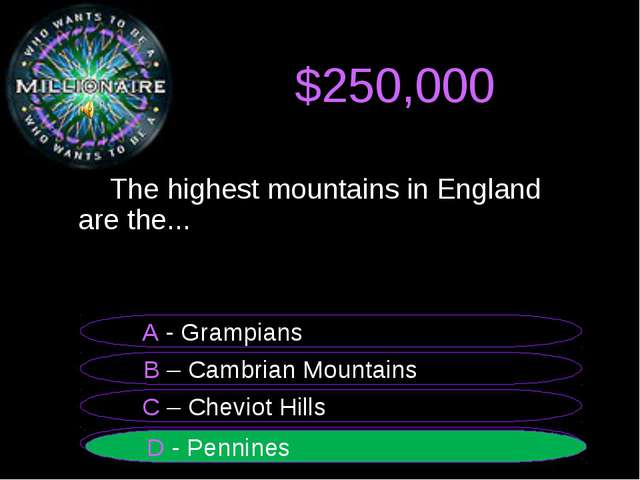 $250,000 The highest mountains in England are the... B – Cambrian Mountains...