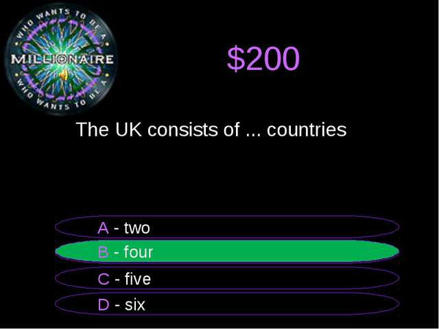 $200 The UK consists of ... countries B - four A - two C - five D - six B -...