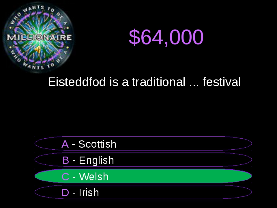 $64,000 	Eisteddfod is a traditional ... festival B - English A - Scottish C...