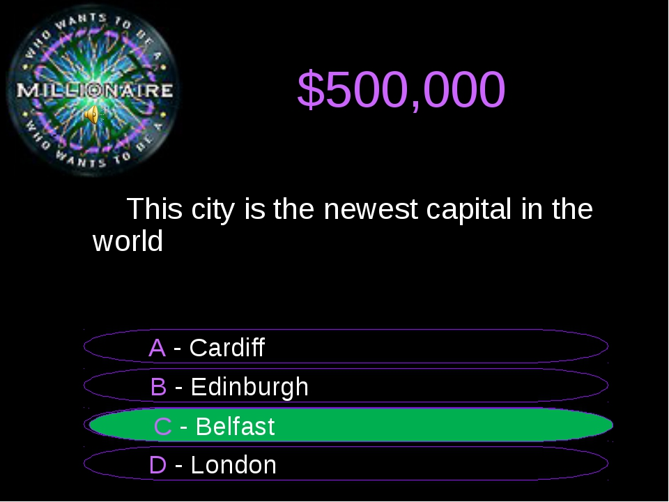 $500,000 	 B - Edinburgh A - Cardiff C - Belfast D - London C - Belfast 	This...