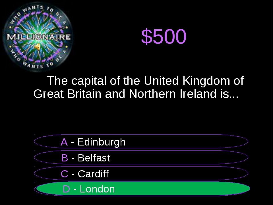 $500 The capital of the United Kingdom of Great Britain and Northern Ireland...