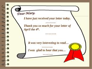 I have just received your letter today. ………. Thank you so much for your lette