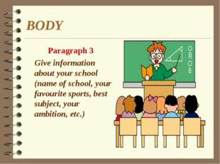 BODY Paragraph 3 Give information about your school (name of school, your fav