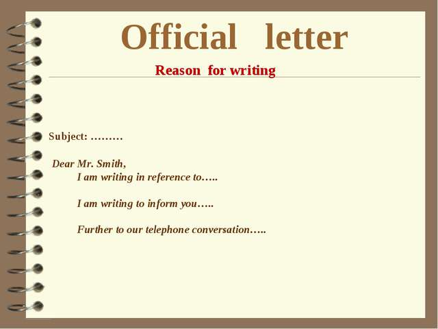 Official letter Reason for writing Subject: ……… Dear Mr. Smith, I am writing...