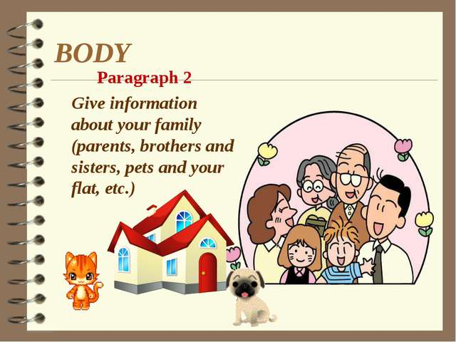 BODY Paragraph 2 Give information about your family (parents, brothers and si...