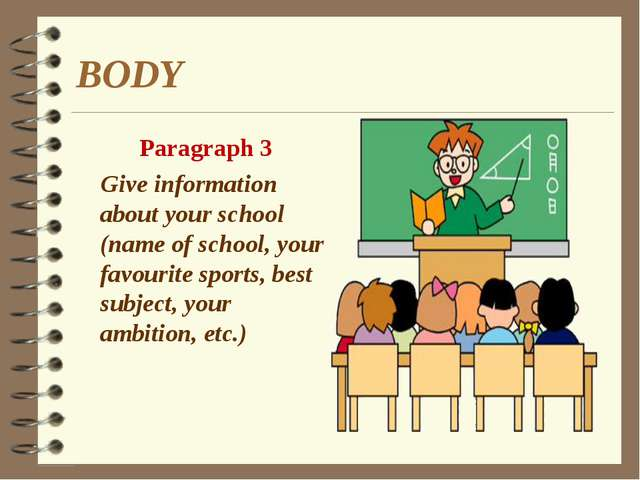 BODY Paragraph 3 Give information about your school (name of school, your fav...