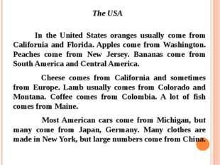 The USA 		In the United States oranges usually come from California and Flor