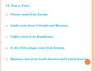 VI. True or False Cheese comes from Europe. Lamb comes from Colorado and Mont