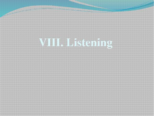 VIII. Listening