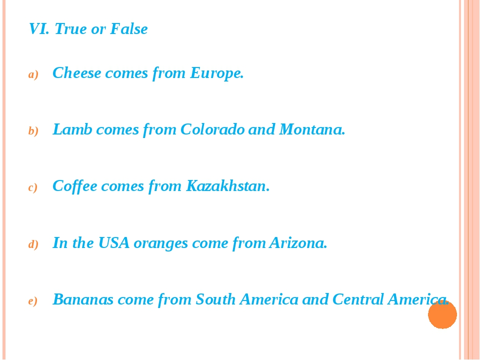 VI. True or False Cheese comes from Europe. Lamb comes from Colorado and Mont...
