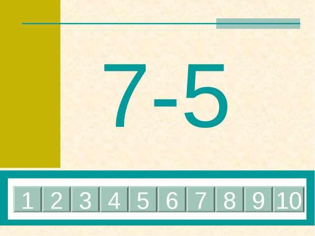 7-5 1 2 3 4 5 6 7 8 9 10
