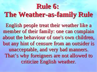 Rule 6: The Weather-as-family Rule English people treat their weather like a