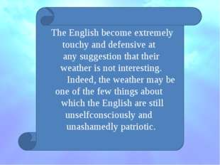 The English become extremely touchy and defensive at any suggestion that thei