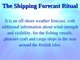 The Shipping Forecast Ritual It is an off-shore weather forecast, with additi