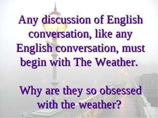 Any discussion of English conversation, like any English conversation, must