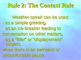Rule 2: The Context Rule Weather-speak can be used: - as a simple greeting, a