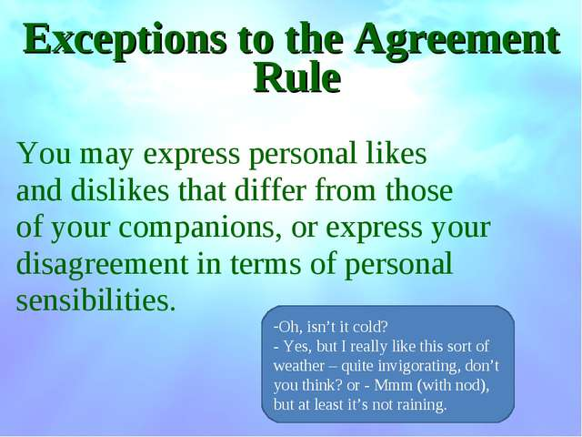 Exceptions to the Agreement Rule You may express personal likes and dislikes...