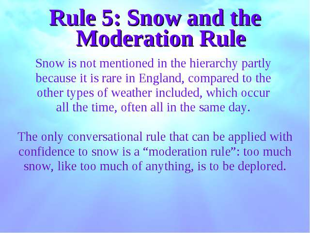 Rule 5: Snow and the Moderation Rule Snow is not mentioned in the hierarchy p...