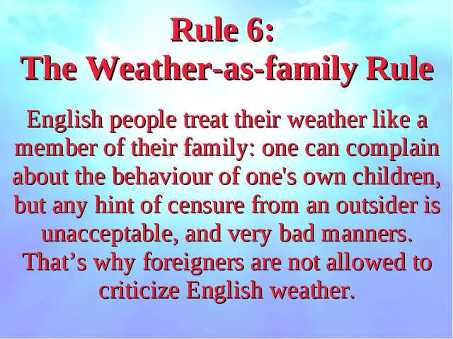 Rule 6: The Weather-as-family Rule English people treat their weather like a...