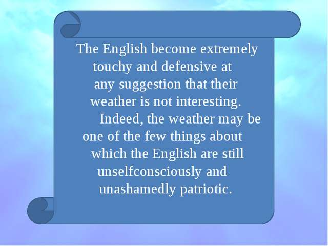 The English become extremely touchy and defensive at any suggestion that thei...