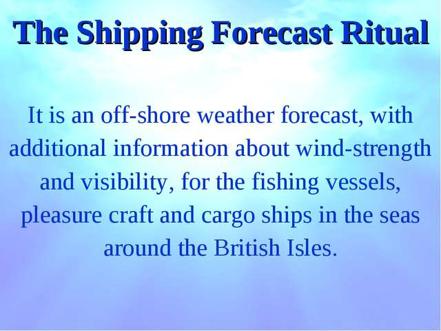 The Shipping Forecast Ritual It is an off-shore weather forecast, with additi...