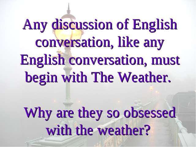 Any discussion of English conversation, like any English conversation, must...