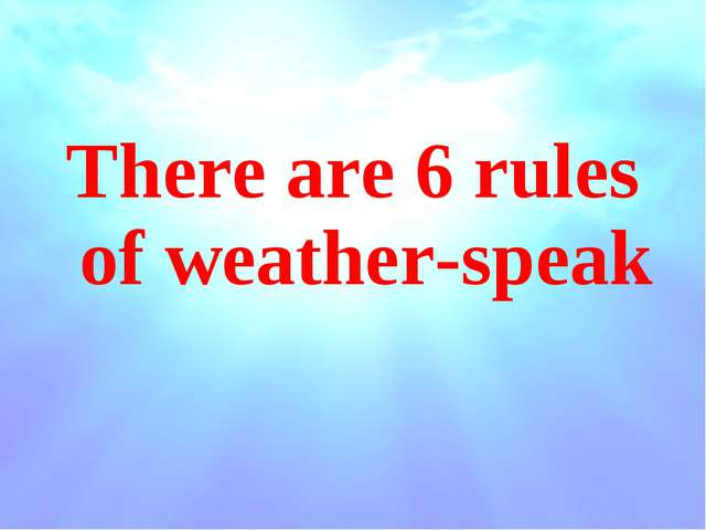 There are 6 rules of weather-speak