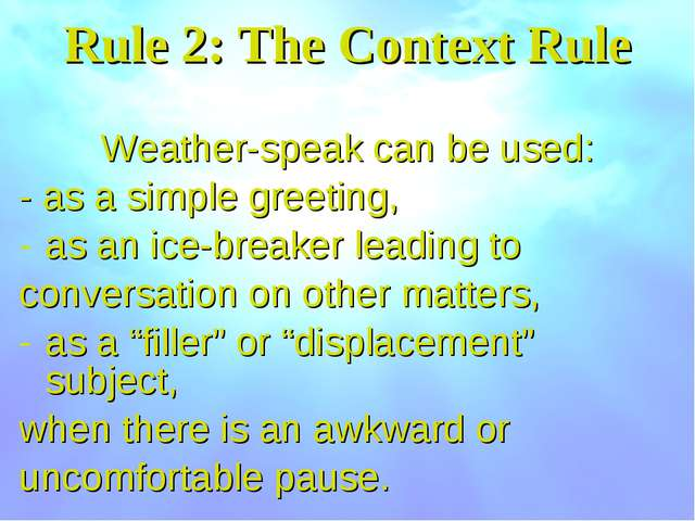 Rule 2: The Context Rule Weather-speak can be used: - as a simple greeting, a...