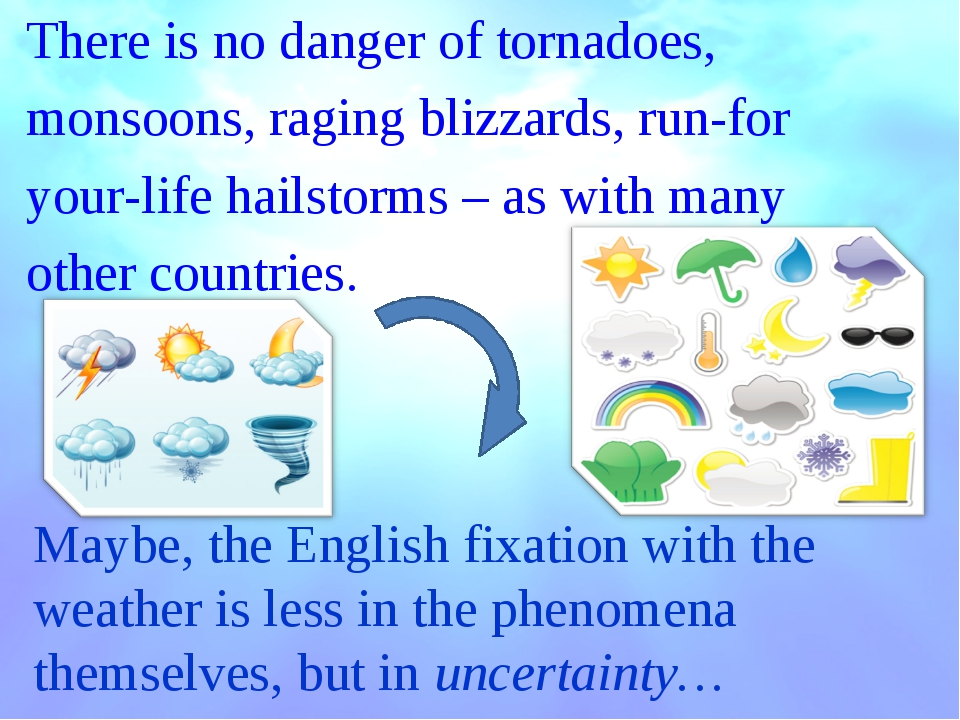 There is no danger of tornadoes, monsoons, raging blizzards, run-for your-lif...