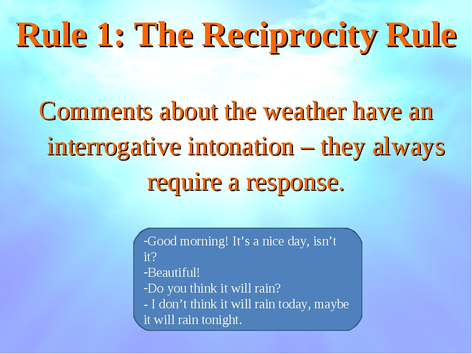 Rule 1: The Reciprocity Rule Comments about the weather have an interrogative...