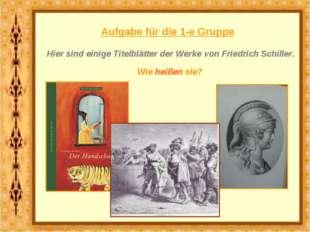 Aufgabe für die 1-e Gruppe Hier sind einige Titelblätter der Werke von Friedr
